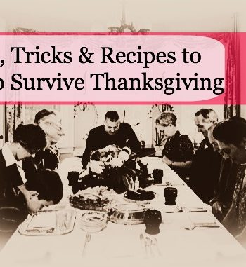Tips, Tricks and Recipes to Help You Survive Thanksgiving