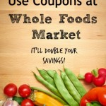 How to Use Coupons at Whole Foods Market {It'll Double Your Savings!}