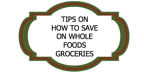 TIPS ON HOW TO SAVE ON WHOLE FOODS GROCERIES