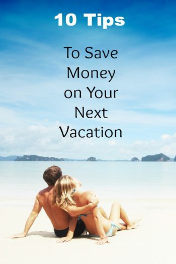 10 Tips to Save Money on Your Next Vacation