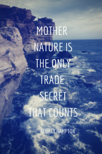 MOTHER NATURE ISTHE ONLYTRADE SECRETTHAT