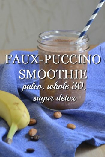 Faux-puccino Smoothie: Whole30, Sugar Detox, Paleo Recipe