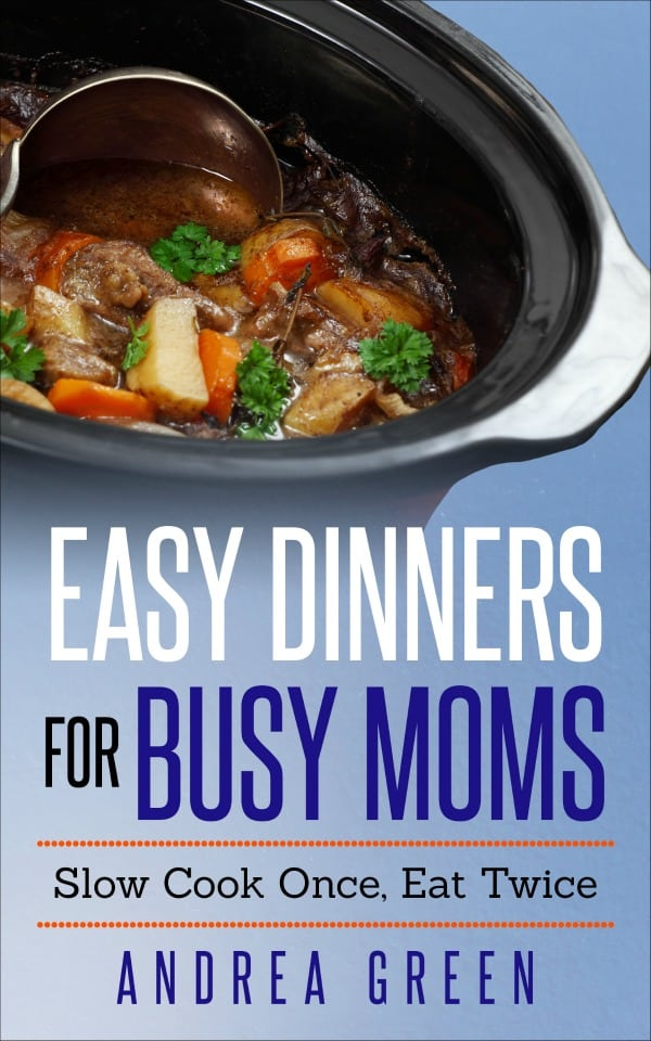 Blue ebook cover with writing Easy Dinners for Busy Moms. Slow cook once, eat twice by Andrea Green.